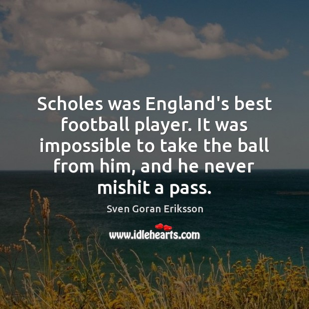 Scholes was England's best football player. It was impossible to take the Image