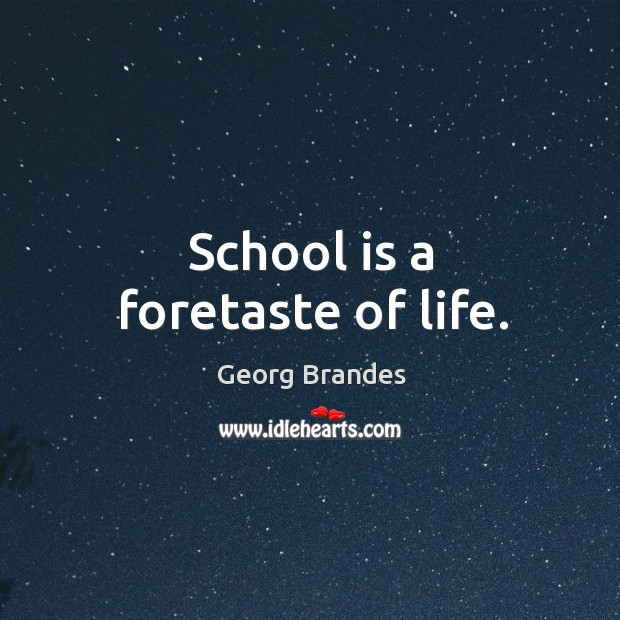 School is a foretaste of life. Georg Brandes Picture Quote