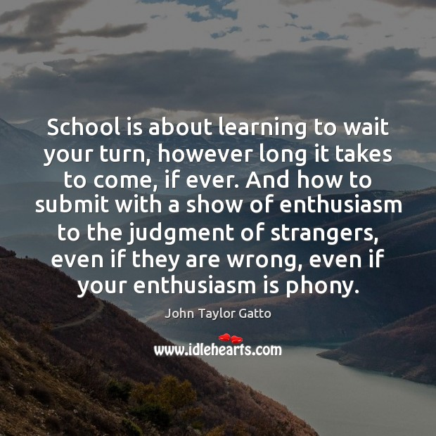 School is about learning to wait your turn, however long it takes Image