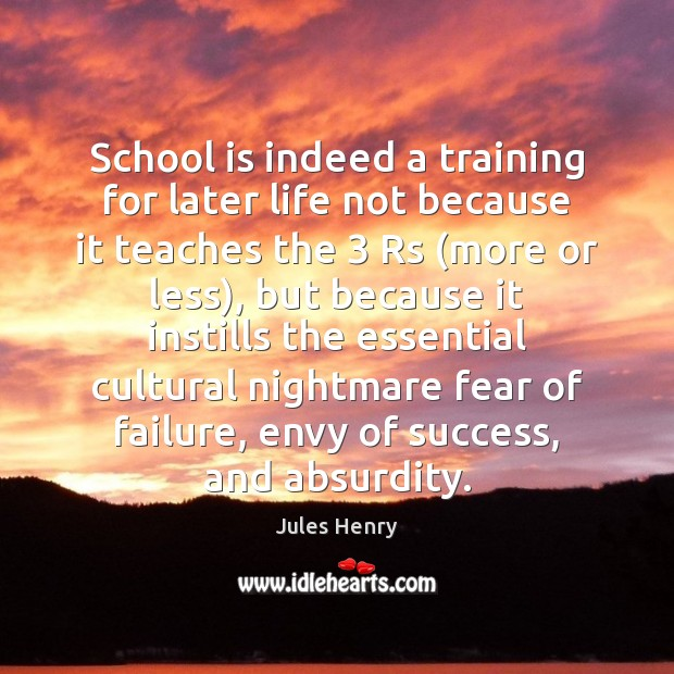 School is indeed a training for later life not because it teaches Image