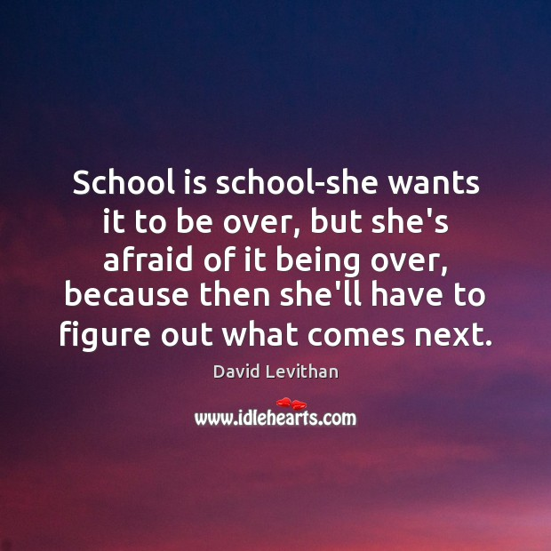 School is school-she wants it to be over, but she's afraid of Image