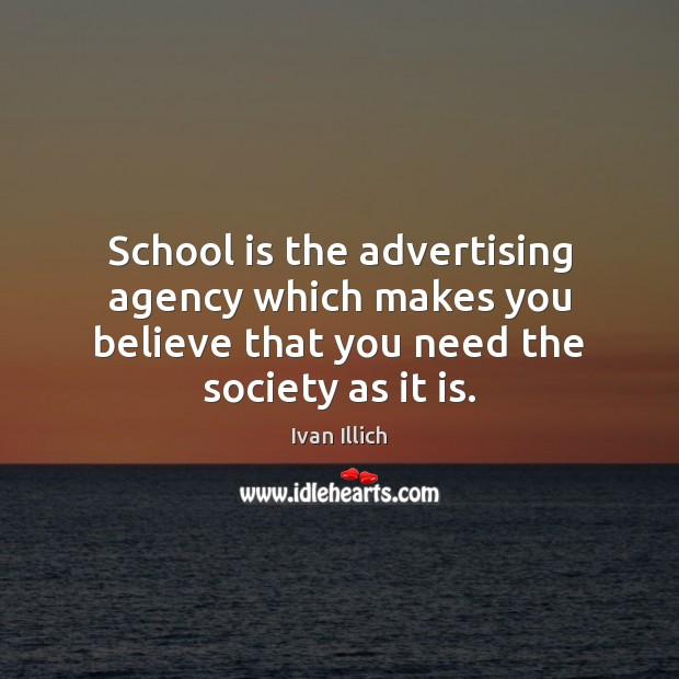 Image, School is the advertising agency which makes you believe that you need
