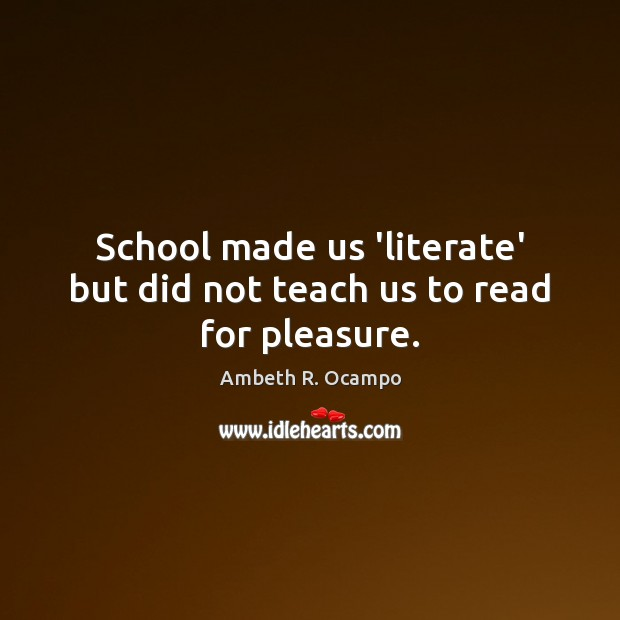 Image, School made us 'literate' but did not teach us to read for pleasure.