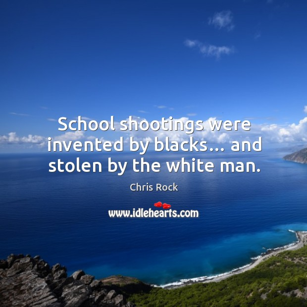 School shootings were invented by blacks… and stolen by the white man. Image