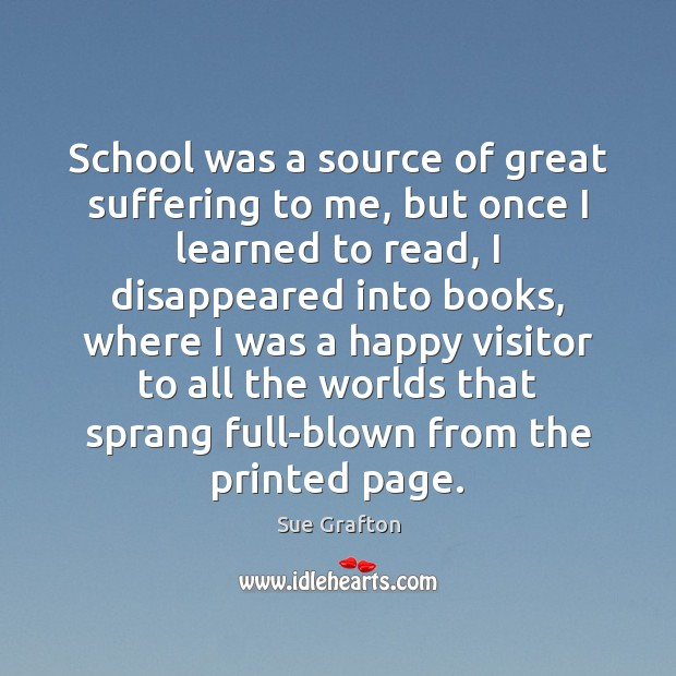 School was a source of great suffering to me, but once I Sue Grafton Picture Quote