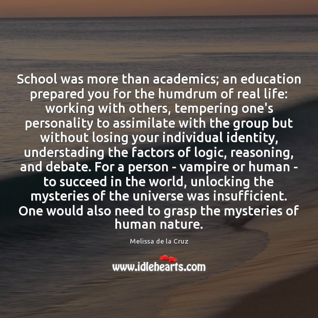 School was more than academics; an education prepared you for the humdrum Logic Quotes Image
