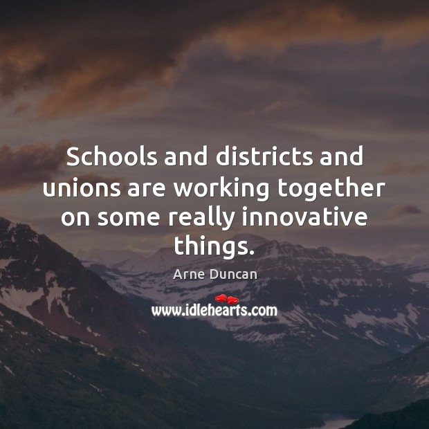 Image, Schools and districts and unions are working together on some really innovative things.