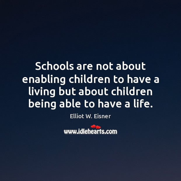 Schools are not about enabling children to have a living but about Image
