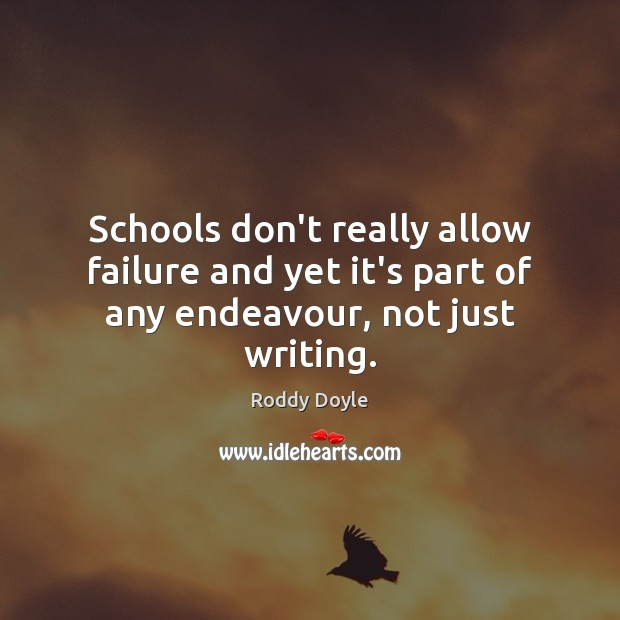 Schools don't really allow failure and yet it's part of any endeavour, not just writing. Image