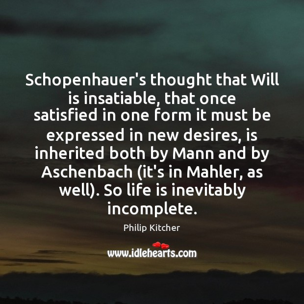 Schopenhauer's thought that Will is insatiable, that once satisfied in one form Image