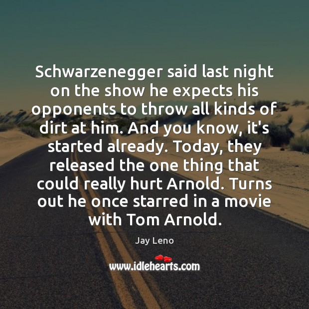 Image, Schwarzenegger said last night on the show he expects his opponents to