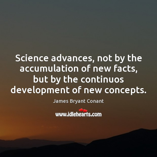 Image, Science advances, not by the accumulation of new facts, but by the