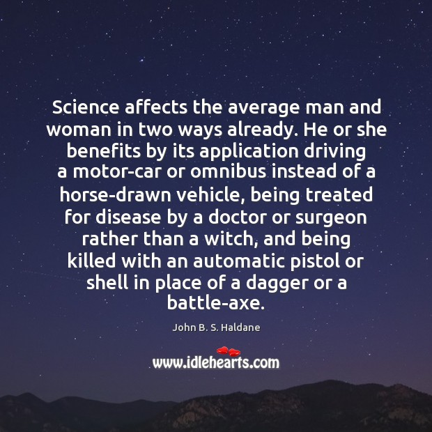 Science affects the average man and woman in two ways already. He John B. S. Haldane Picture Quote