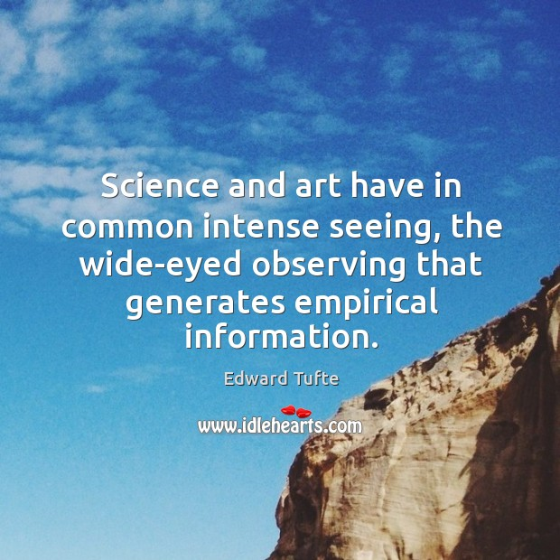 Science and art have in common intense seeing, the wide-eyed observing that Image