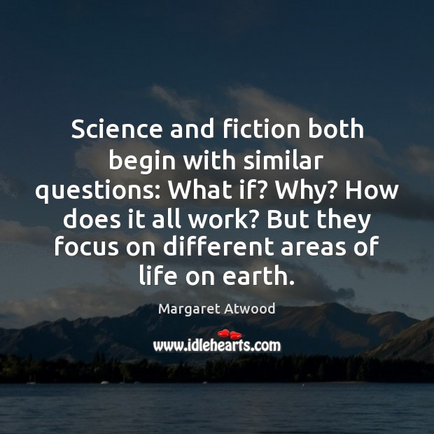 Science and fiction both begin with similar questions: What if? Why? How Image