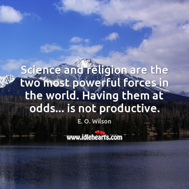 Image, Science and religion are the two most powerful forces in the world.