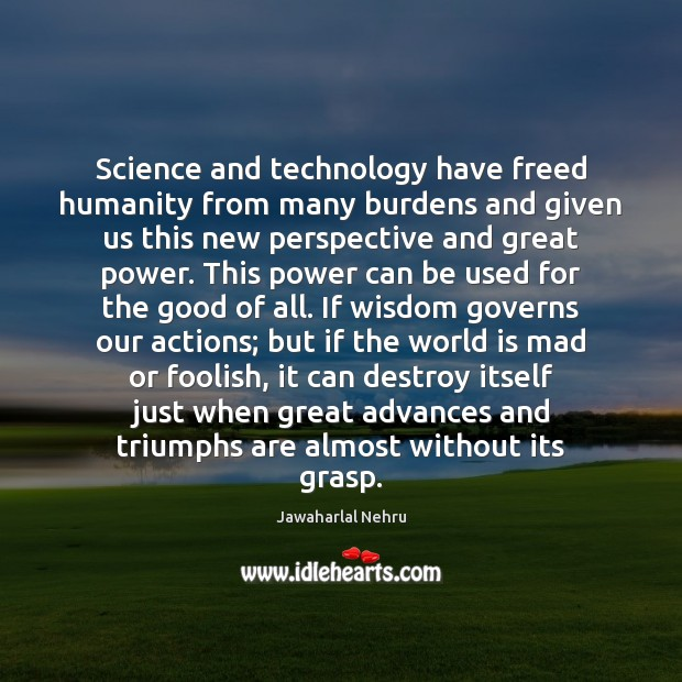 Image, Science and technology have freed humanity from many burdens and given us