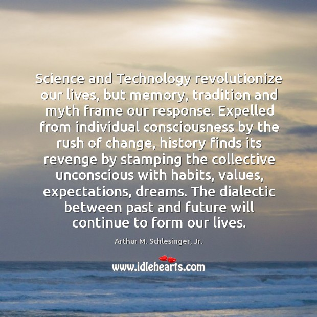 Science and Technology revolutionize our lives, but memory, tradition and myth frame Image
