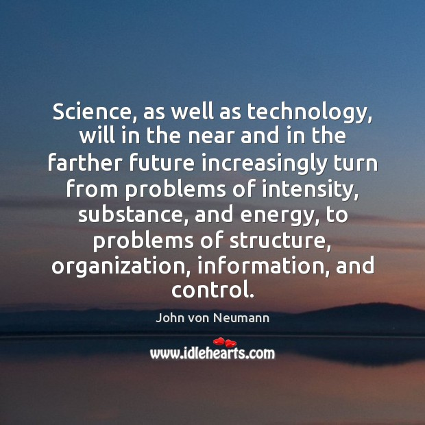Science, as well as technology, will in the near and in the John von Neumann Picture Quote
