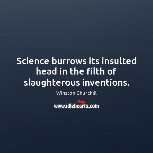 Image, Science burrows its insulted head in the filth of slaughterous inventions.