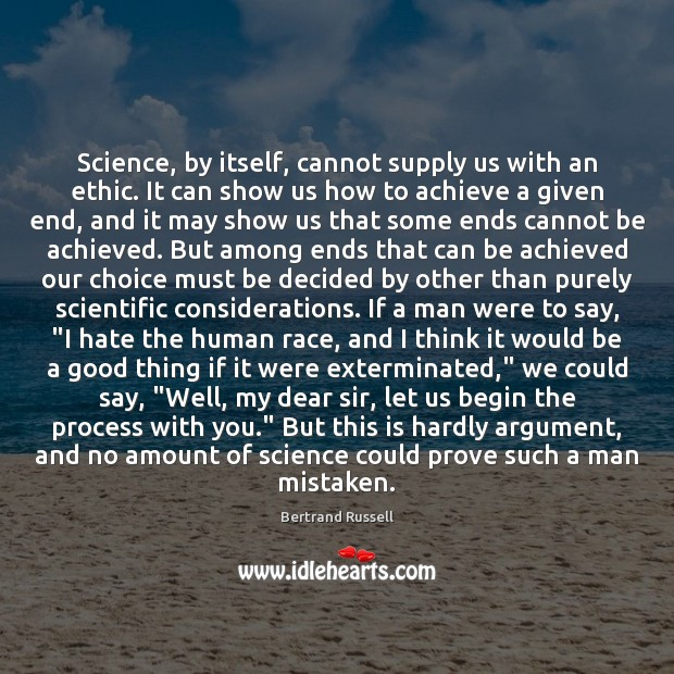 Science, by itself, cannot supply us with an ethic. It can show Image