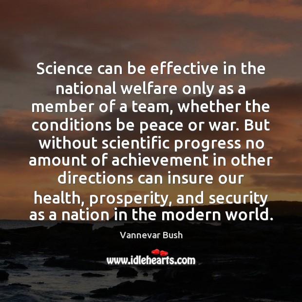 Science can be effective in the national welfare only as a member Vannevar Bush Picture Quote