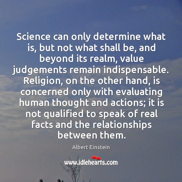Science can only determine what is, but not what shall be, and beyond its realm Image