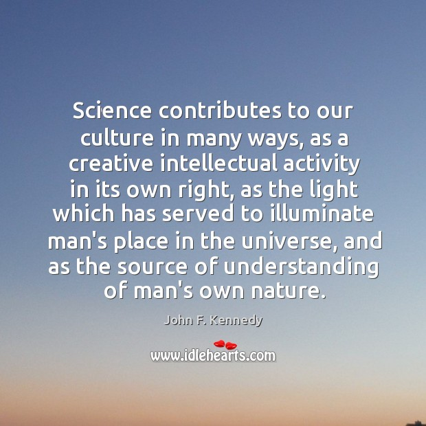 Science contributes to our culture in many ways, as a creative intellectual Image