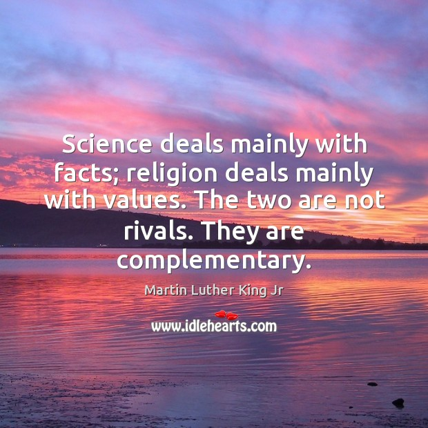 Science deals mainly with facts; religion deals mainly with values. The two Image