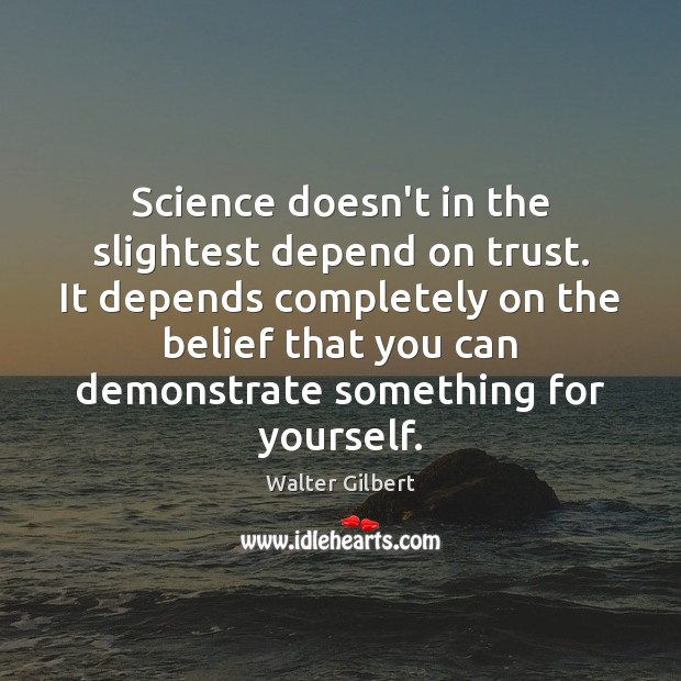 Image, Science doesn't in the slightest depend on trust. It depends completely on