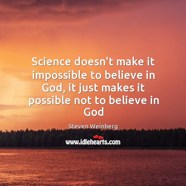 Science doesn't make it impossible to believe in God, it just makes Steven Weinberg Picture Quote