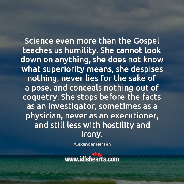 Image, Science even more than the Gospel teaches us humility. She cannot look
