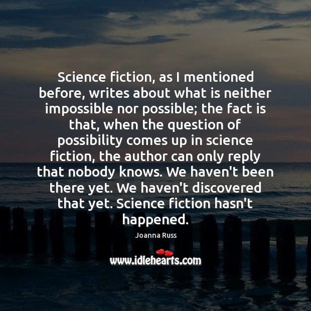 Science fiction, as I mentioned before, writes about what is neither impossible Image