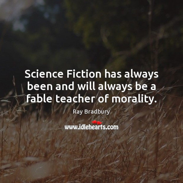 Science Fiction has always been and will always be a fable teacher of morality. Image