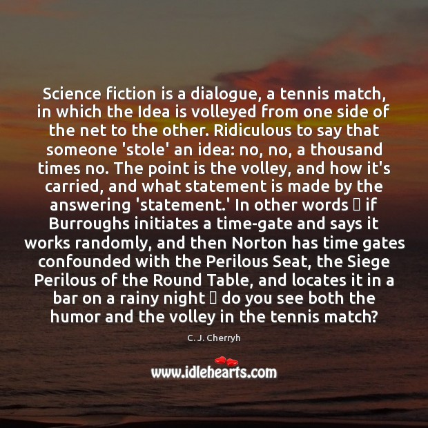 Science fiction is a dialogue, a tennis match, in which the Idea Image