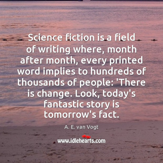Image, Science fiction is a field of writing where, month after month, every