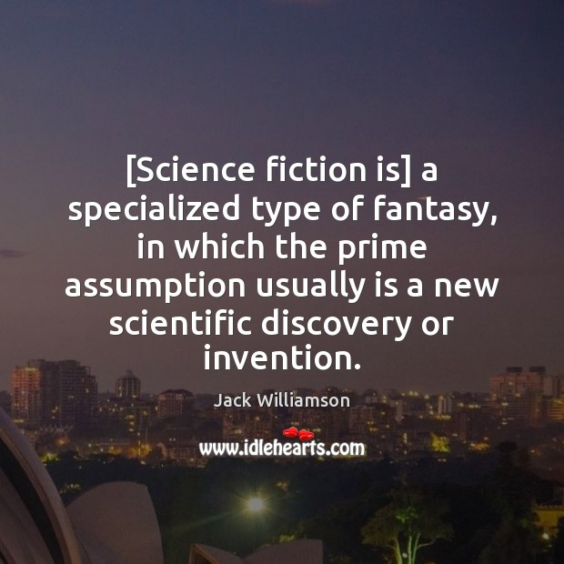 Image, [Science fiction is] a specialized type of fantasy, in which the prime