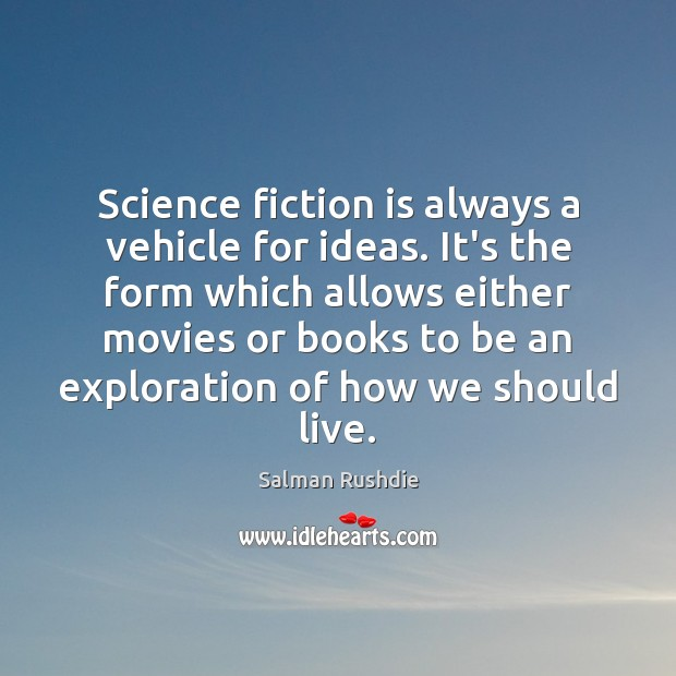 Image, Science fiction is always a vehicle for ideas. It's the form which