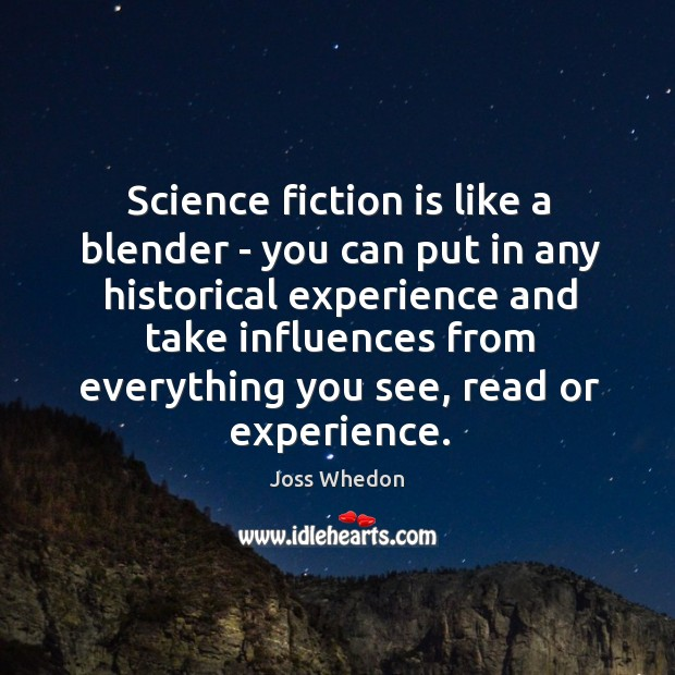 Science fiction is like a blender – you can put in any Image