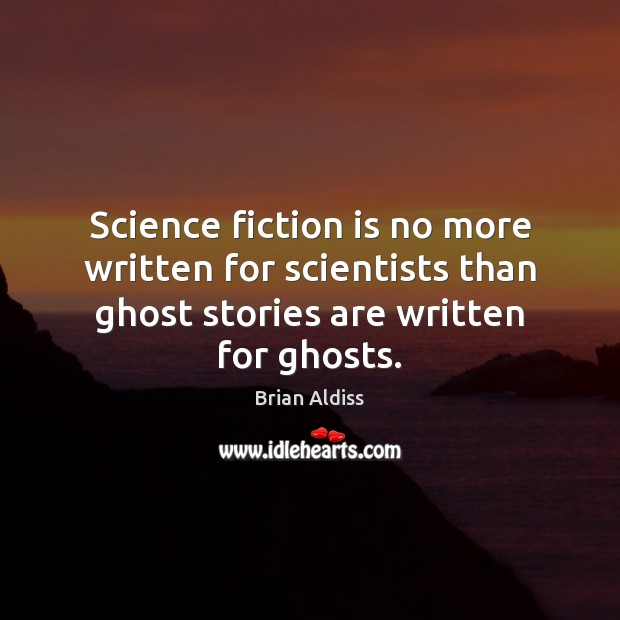 Science fiction is no more written for scientists than ghost stories are Image