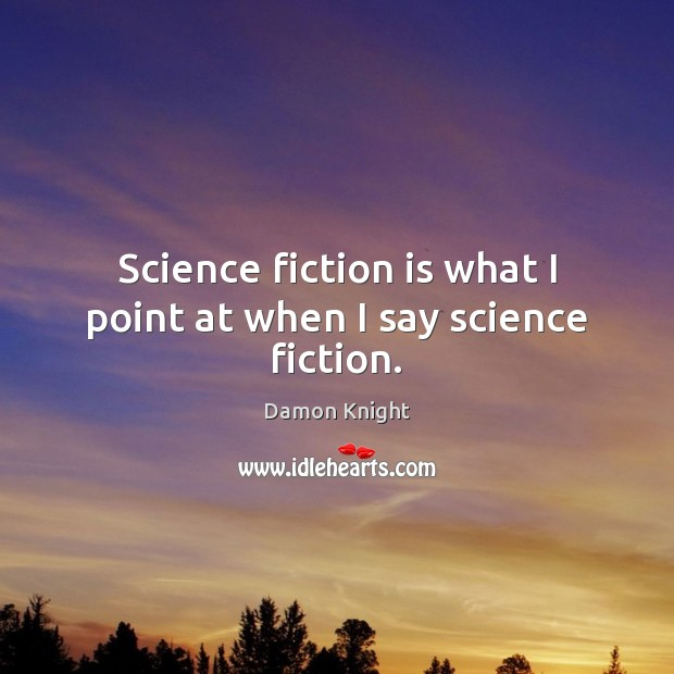 Science fiction is what I point at when I say science fiction. Image