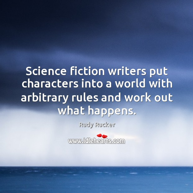 Science fiction writers put characters into a world with arbitrary rules and work out what happens. Image