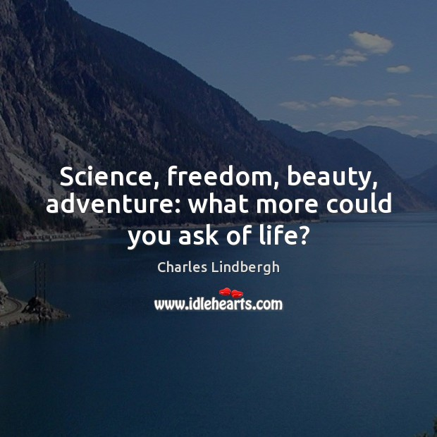 Image, Science, freedom, beauty, adventure: what more could you ask of life?