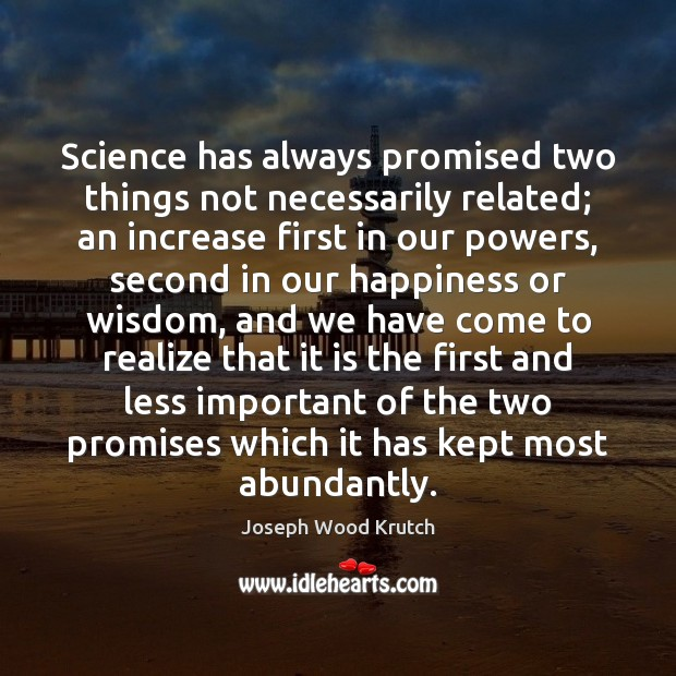 Science has always promised two things not necessarily related; an increase first Joseph Wood Krutch Picture Quote