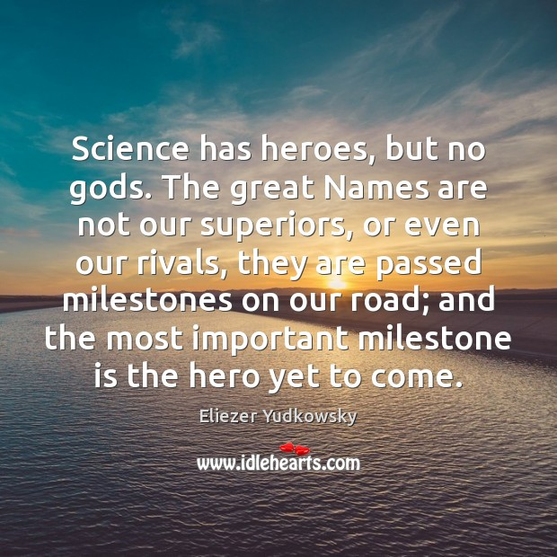 Science has heroes, but no Gods. The great Names are not our Eliezer Yudkowsky Picture Quote