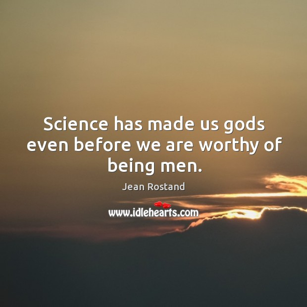 Science has made us Gods even before we are worthy of being men. Image