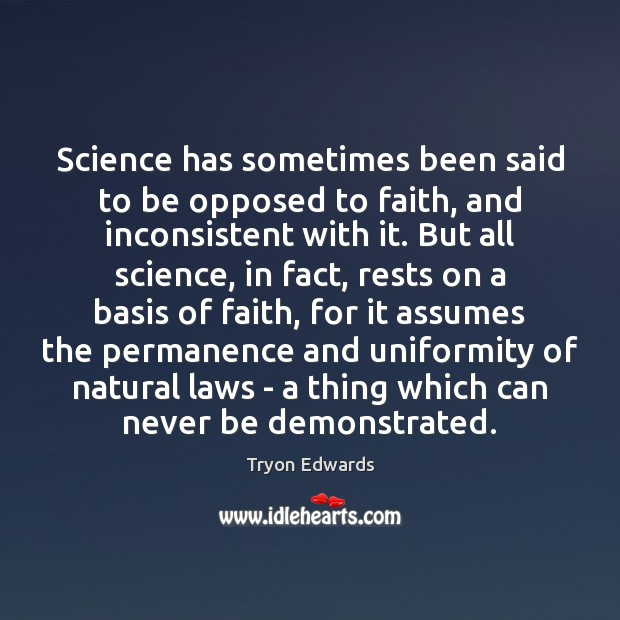Science has sometimes been said to be opposed to faith, and inconsistent Tryon Edwards Picture Quote
