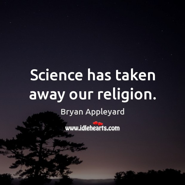 Image, Science has taken away our religion.
