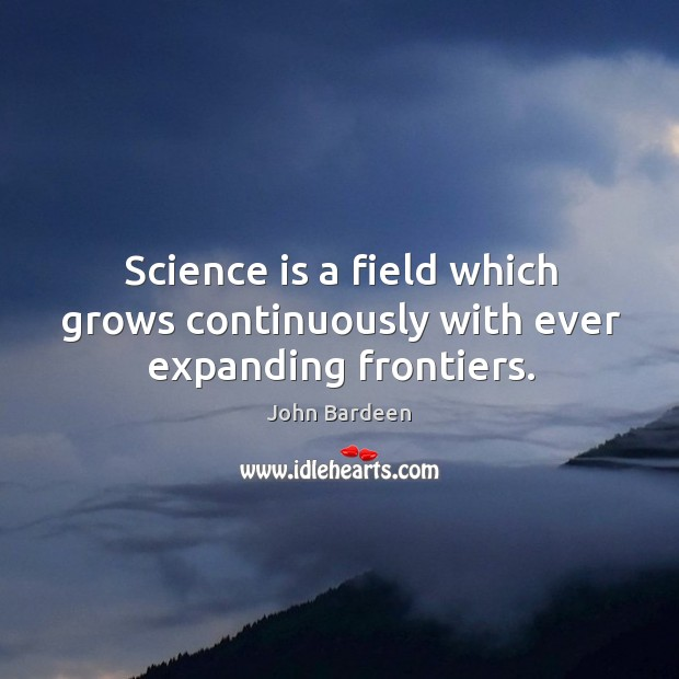 Science is a field which grows continuously with ever expanding frontiers. Image