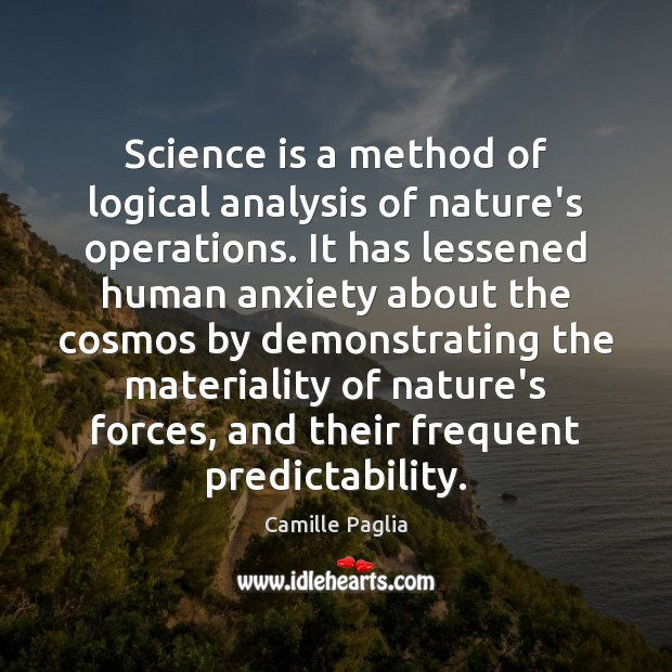 Science is a method of logical analysis of nature's operations. It has Science Quotes Image